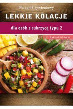 Lekkie kolacje - Lekkie kolacje dla osób z cukrzycą typu 2 i nadciśnieniem tętniczym Aleksandra Cichocka