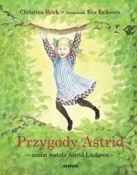 Przygody Astrid - Przygody Astrid - zanim została Astrid Lindgren Christina Björk