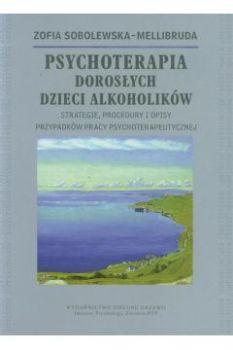 Psychoterapia Doroslych Dzieci Alkoholikow - Psychoterapia Dorosłych Dzieci AlkoholikówZofia Sobolewska-Mellibruda