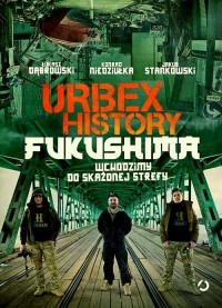 Urbex History. Fukushima - Urbex History Fukushima Wchodzimy do skażonej strefyJakub Stankowski Konrad Niedziułka Łukasz Dąbrowski