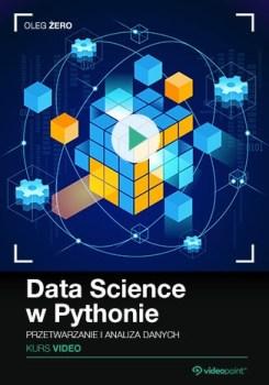 Data Science w Pythonie - Data Science w Pythonie. Kurs video. Przetwarzanie i analiza danych