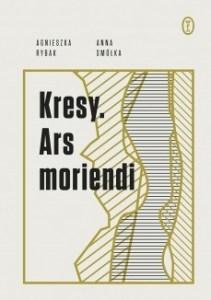 Kresy. Ars moriendi - Kresy Ars moriendiAgnieszka Rybak Anna Smółka