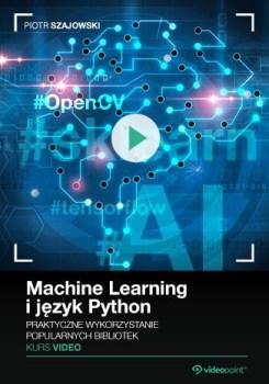 Machine Learning i jezyk Python - Machine Learning i język Python. Kurs video. Praktyczne wykorzystanie popularnych bibliotek