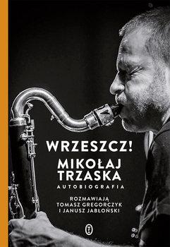 Mikolaj Trzaska - Wrzeszcz Mikołaj Trzaska Autobiografia