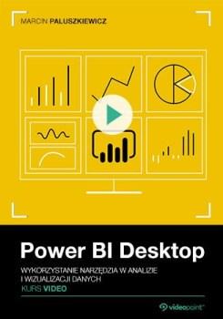 Power BI Desktop - Power BI Desktop. Kurs video. Wykorzystanie narzędzia w analizie i wizualizacji danych