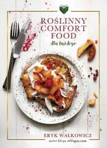 Roslinny Comfort Food - Roślinny Comfort Food dla każdegoEryk Wałkowicz