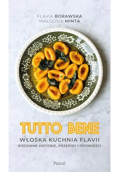 Tutto bene - Tutto bene Włoska kuchnia Flavii Rodzinne historie przepisy i opowieściFlavia Borawska Małgorzata Minta