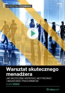 Warsztat skutecznego menadzera - Warsztat skutecznego menadżera. Kurs video. Jak skutecznie wspierać, motywować i angażować pracowników
