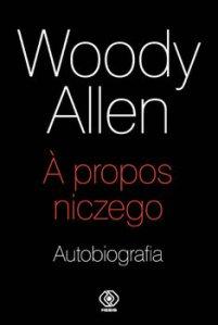 Woody Allen - Woody Allen A propos niczego Autobiografia