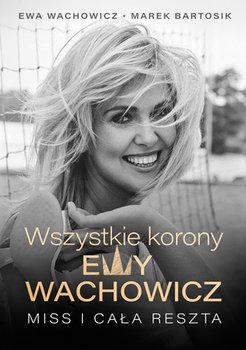 Wszystkie korony Ewy Wachowicz - Wszystkie korony Ewy WachowiczEwa Wachowicz Marek Bartosik