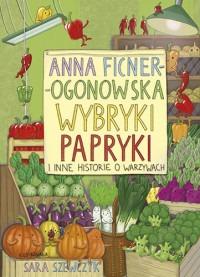 Wybryki papryki i inne historie o warzywach - Wybryki papryki i inne historie o warzywachAnna Ficner-Ogonowska