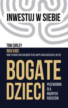Bogate dzieci - Bogate dzieci Przewodnik dla mądrych rodzicówTom Corley