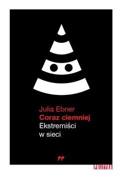 Coraz ciemniej - Coraz ciemniej Ekstremiści w sieciJulia Ebner