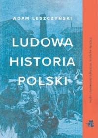 Ludowa historia Polski - Ludowa historia PolskiAdam Leszczyński