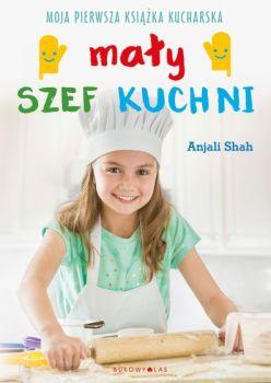 Maly szef kuchni - Mały szef kuchni Moja pierwsza książka kucharskaAnjali Shah