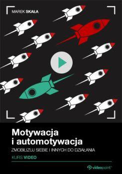 Motywacja i automotywacja - Motywacja i automotywacja. Kurs video. Zmobilizuj siebie i innych do działania