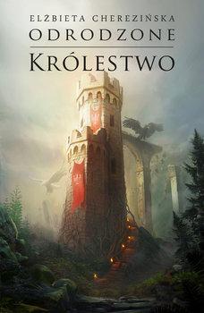 Odrodzone krolestwo - Odrodzone królestwo Tom 5Elżbieta Cherezińska