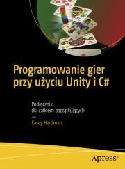 Programowanie gier przy uzyciu Unity i C - Programowanie gier przy użyciu Unity i C#Casey Hardman