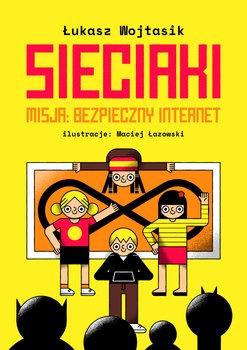 Sieciaki - Sieciaki Misja bezpieczny internetŁukasz Wojtasik