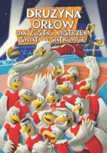 Druzyna orlow - Drużyna orłów Jak zostać mistrzem świata w siatkówce