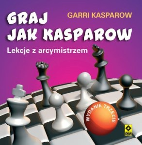 Graj jak Kasparow - Graj jak Kasparow Lekcje z arcymistrzem Garri Kasparow