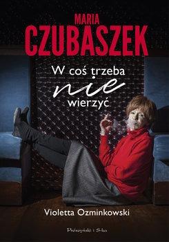 Maria Czubaszek - Maria Czubaszek W coś trzeba nie wierzyć Violetta Ozminkowski