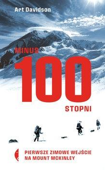 Minus 100 stopni - Minus 100 stopni Pierwsze zimowe wejście na Mount McKinleyArt Davidson