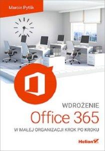Wdrozenie Office 365 - Wdrożenie Office 365 w małej organizacji krok po krokuMarcin Pytlik