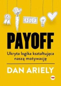 payoff ukryta logika ksztaltujaca nasza motywacje w iext65998380 - Payoff Ukryta logika kształtująca naszą motywacjęDan Ariely