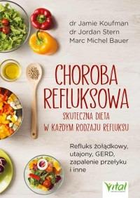 Choroba refluksowa - Choroba refluksowa – skuteczna dieta w każdym rodzaju refluksu Refluks żołądkowy utajony GERD zapalenie przełyku i inne