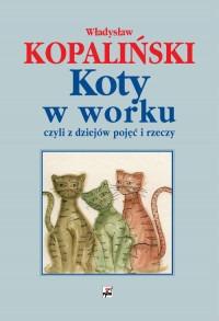 Koty w worku - Koty w worku czyli z dziejów pojęć i rzeczyKopaliński Władysław