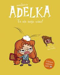 Mordercza Adelka - Mordercza Adelka To nie moja winaMr Tan Miss Prickly