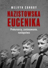 Nazistowska eugenika - Nazistowska eugenika Prekursorzy zastosowanie następstwaMelvyn Conroy