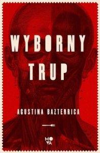 Wyborny trup - Wyborny trupAgustina Bazterrica