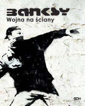 Banksy - Banksy Wojna na ściany Banksy