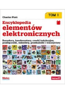Encyklopedia elementow elektronicznych. Tom 1. - Encyklopedia elementów elektronicznych Tom 1 Rezystory kondensatory cewki indukcyjne przełączniki enkodery przekaźniki i tranzystoryCharles Platt