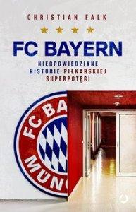 FC Bayern - FC Bayern Nieopowiedziane historie piłkarskiej superpotęgiChristian Falk