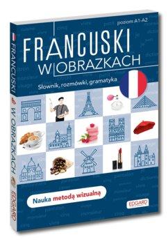 Francuski w obrazkach - Francuski w obrazkach Słownik rozmówki gramatykaAgnieszka Wrzesińska