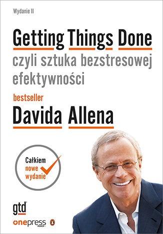 Getting Things Done - Getting Things Done czyli sztuka bezstresowej efektywności DavidAllen