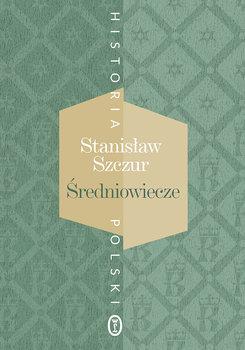Historia Polski sredniowiecze - Historia Polski ŚredniowieczeSzczur Stanisław