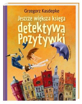 Jeszcze wieksza ksiega detektywa Pozytywki - Jeszcze większa księga detektywa Pozytywki Grzegorz Kasdepke