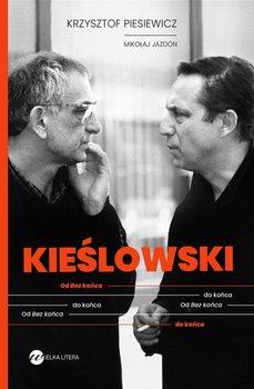 KIEsLOWSKI - KIEŚLOWSKI Od bez końca do końcaPiesiewicz Krzysztof Jazdon Mikołaj