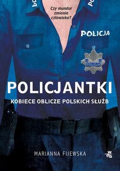Policjantki - Policjantki. Kobiece oblicze polskich służb Marianna Fijewska