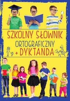 Szkolny slownik ortograficzny - Szkolny słownik ortograficzny + Dyktanda