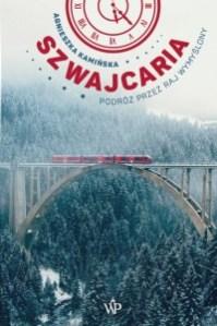 Szwajcaria - Szwajcaria Podróż przez raj wymyślonyAgnieszka Kamińska