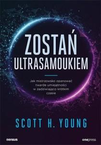 Zostan ultrasamoukiem - Zostań ultrasamoukiem Jak mistrzowsko opanować twarde umiejętności w zadziwiająco krótkim czasieScott Young