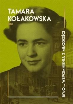 Bylo... wspomnienia z mlodosci - Było wspomnienia z młodościTamara Kołakowska