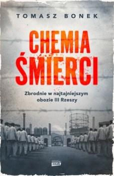 Chemia smierci - Chemia śmierci Zbrodnie w najtajniejszym obozie III RzeszyBonek Tomasz