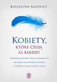 Kobiety ktore czuja za bardzo - Kobiety które czują za bardzoKatarzyna Kucewicz
