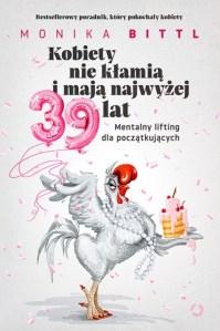 Kobiety nie klamia i maja najwyzej - Kobiety nie kłamią i mają najwyżej 39 lat Mentalny lifting dla początkującychMonika Bittl